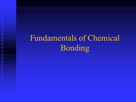 Fundamentals of Chemical Bonding. Valence Bond Theory Chemical bonds involve the electrons Chemical bonds involve the electrons A bond results if a more.