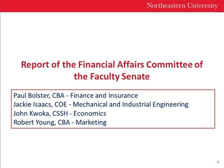 1 Report of the Financial Affairs Committee of the Faculty Senate Paul Bolster, CBA - Finance and Insurance Jackie Isaacs, COE - Mechanical and Industrial.