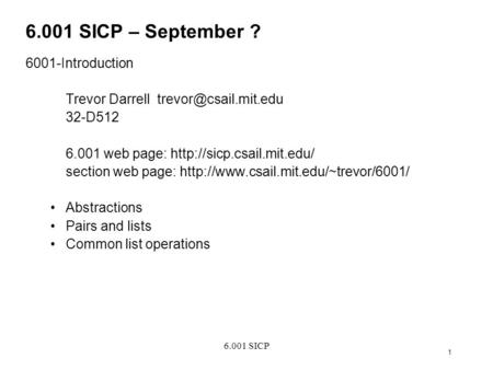 6.001 SICP 1 6.001 SICP – September ? 6001-Introduction Trevor Darrell 32-D512 6.001 web page:  section.
