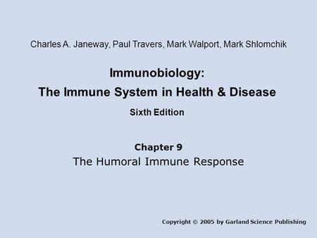 Immunobiology: The Immune System in Health & Disease Sixth Edition Chapter 9 The Humoral Immune Response Copyright © 2005 by Garland Science Publishing.
