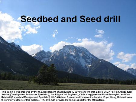 Seedbed and Seed drill This training was prepared by the U.S. Department of Agriculture (USDA) team of Sarah Librea-USDA Foreign Agricultural Service (Development.