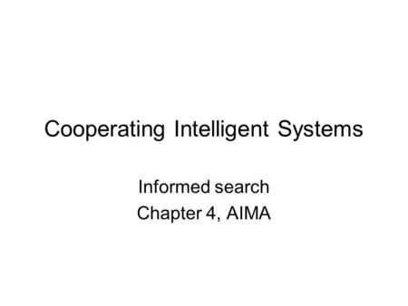 Cooperating Intelligent Systems Informed search Chapter 4, AIMA.