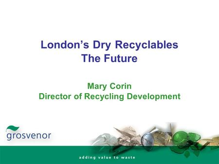 London's Dry Recyclables The Future Mary Corin Director of Recycling Development.