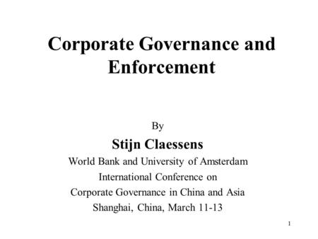 1 Corporate Governance and Enforcement By Stijn Claessens World Bank and University of Amsterdam International Conference on Corporate Governance in China.