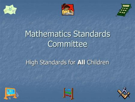 Mathematics Standards Committee High Standards for All Children.