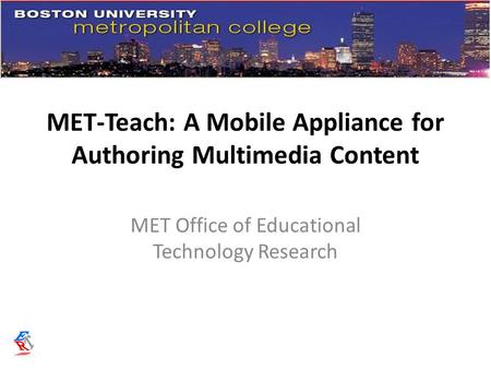 MET-Teach: A Mobile Appliance for Authoring Multimedia Content MET Office of Educational Technology Research.