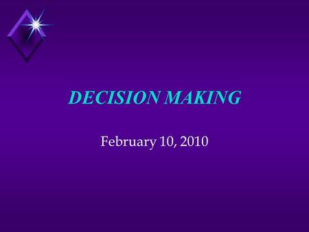 DECISION MAKING February 10, 2010 Decision-Making Styles Logical, systematic Action oriented Facts focused Autocratic, Short-term More information &
