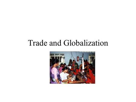 "Trade and Globalization key terms ""economic liberalism"" favoring free flow of trade and investment ""mercantilism"" or ""protectionism"" protecting domestic."