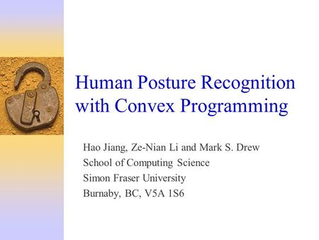Human Posture Recognition with Convex Programming Hao Jiang, Ze-Nian Li and Mark S. Drew School of Computing Science Simon Fraser University Burnaby, BC,