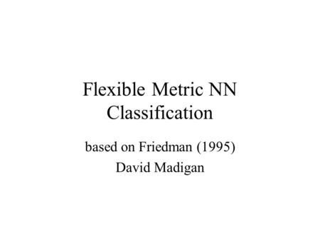 Flexible Metric NN Classification based on Friedman (1995) David Madigan.