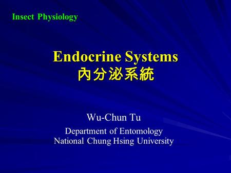 Endocrine Systems 內分泌系統 Wu-Chun Tu Department of Entomology National Chung Hsing University Insect Physiology.