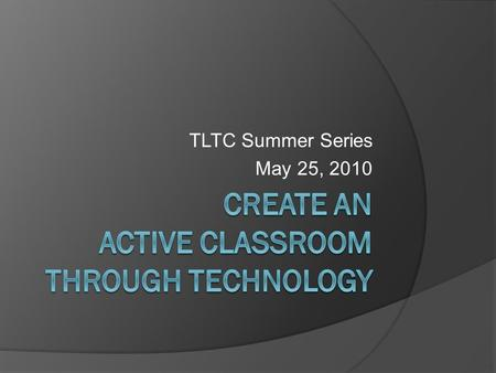 TLTC Summer Series May 25, 2010. Agenda  Workshop materials   What is active learning?  Why use active.