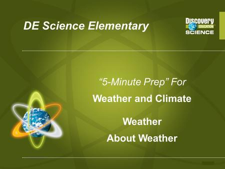 "DE Science Elementary ""5-Minute Prep"" For Weather and Climate Weather About Weather."
