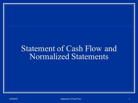 6/19/2015Statement of Cash Flow1 Statement of Cash Flow and Normalized Statements.