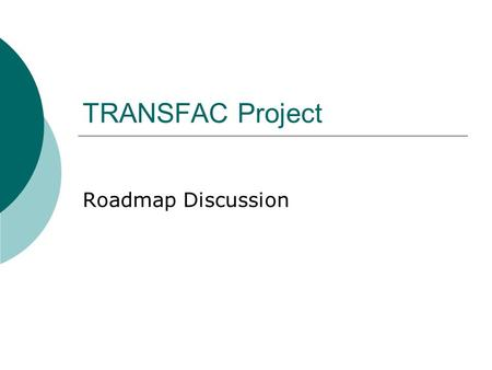 TRANSFAC Project Roadmap Discussion.  Structure DNA-binding domain (DBD)  The portion (domain) of the transcription factor that binds DNA Trans-activating.