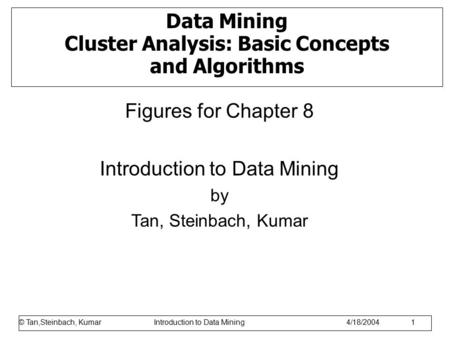 © Tan,Steinbach, Kumar Introduction to Data Mining 1/17/2006 1 Data Mining Cluster Analysis: Basic Concepts and Algorithms Figures for Chapter 8 Introduction.