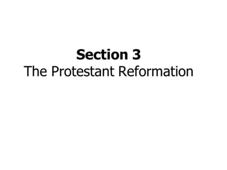 Section 3 The Protestant Reformation Daily Objectives Discuss the major goal of humanism in northern Europe, which was to reform Christendom. Explain.