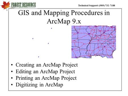 Technical Support: (989) 732-7188 GIS and Mapping Procedures in ArcMap 9.x Creating an ArcMap Project Editing an ArcMap Project Printing an ArcMap Project.