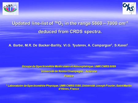 A. Barbe, M.R. De Backer-Barilly, Vl.G. Tyuterev, A. Campargue 1, S.Kassi 1 Updated line-list of 16 O 3 in the range 5860 – 7000 cm -1 deduced from CRDS.