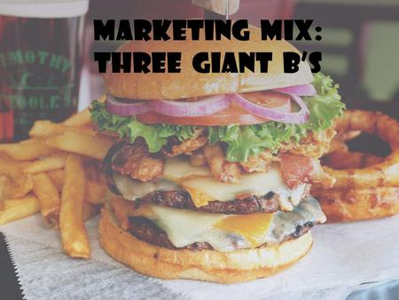Marketing Mix: Three Giant B's. The 3 Famous Burger Franchise's in India INTRODUCTION.