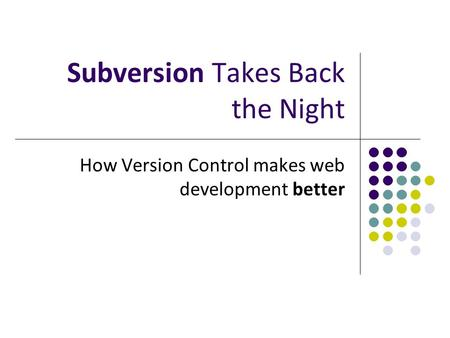 Subversion Takes Back the Night How Version Control makes web development better.