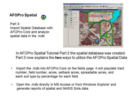 AFOPro Spatial Part 3: Import Spatial Database with AFOPro Core and analyze spatial data in the.mdb Import the.mdb into AFOPro Core on the fields page.