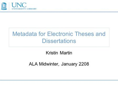 Metadata for Electronic Theses and Dissertations Kristin Martin ALA Midwinter, January 2208.
