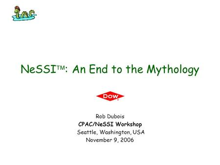 NeSSI  : An End to the Mythology Rob Dubois CPAC/NeSSI Workshop Seattle, Washington, USA November 9, 2006.
