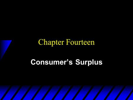 Chapter Fourteen Consumer's Surplus. Monetary Measures of Gains-to- Trade  You can buy as much gasoline as you wish at $1 per litre once you enter the.