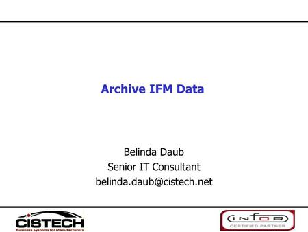 Archive IFM Data Belinda Daub Senior IT Consultant