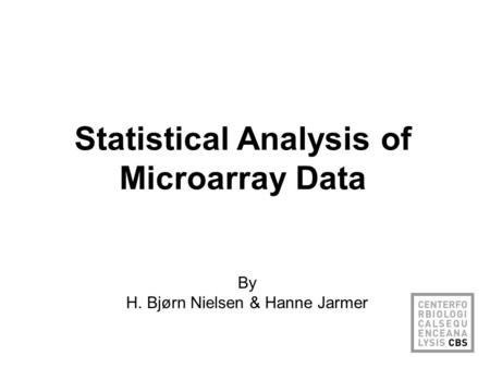 Statistical Analysis of Microarray Data By H. Bjørn Nielsen & Hanne Jarmer.