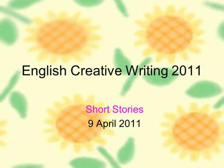 English Creative Writing 2011 Short Stories 9 April 2011.