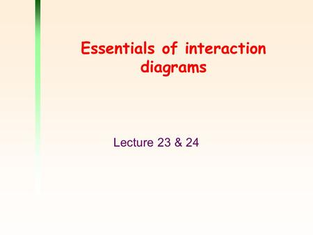 Essentials of interaction diagrams Lecture 23 & 24.