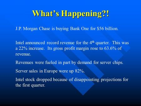 What's Happening?! J.P. Morgan Chase is buying Bank One for $56 billion. Intel announced record revenue for the 4th quarter. This was a 22% increase.