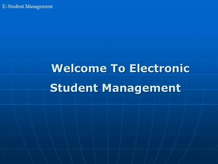 E-Student Management Welcome To Electronic Welcome To Electronic Student Management Student Management.