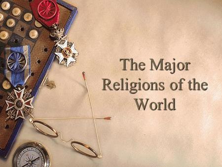 The Major Religions of the World. How Many Do You Know?  List all of the religions of the world that you can think of.
