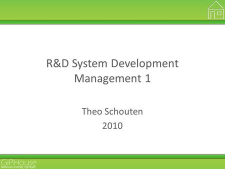 GiPHouse Radboud University Nijmegen R&D System Development Management 1 Theo Schouten 2010.