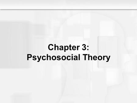 Chapter 3: Psychosocial Theory