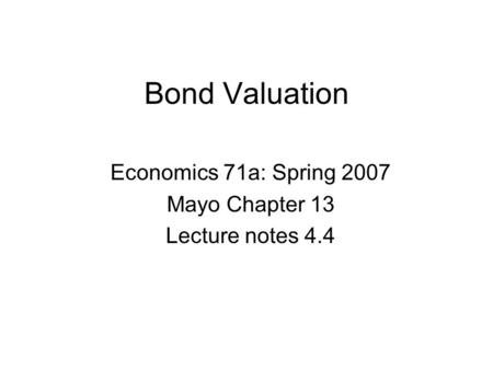 Bond Valuation Economics 71a: Spring 2007 Mayo Chapter 13 Lecture notes 4.4.