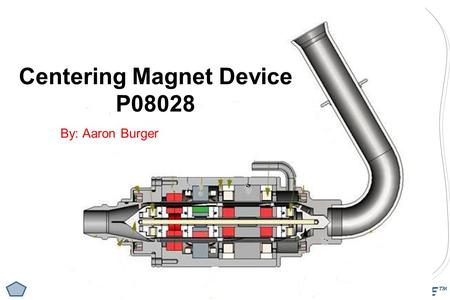 EDGE™ Centering Magnet Device P08028 By: Aaron Burger.