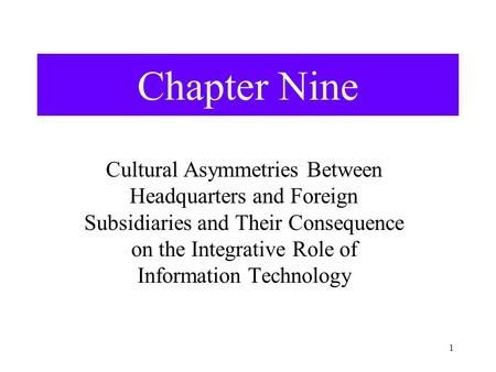 1 Chapter Nine Cultural Asymmetries Between Headquarters and Foreign Subsidiaries and Their Consequence on the Integrative Role of Information Technology.
