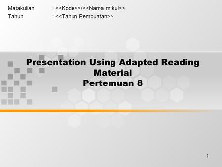 1 Presentation Using Adapted Reading Material Pertemuan 8 Matakuliah: >/ > Tahun: >