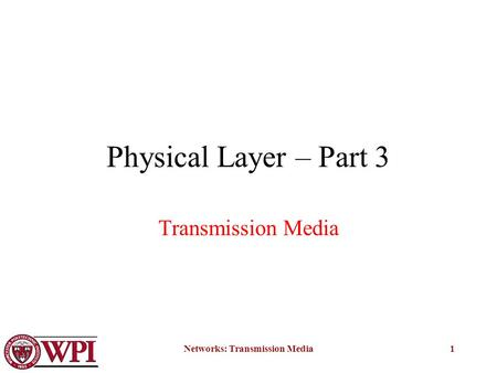 Networks: Transmission Media1 Physical Layer – Part 3 Transmission Media.
