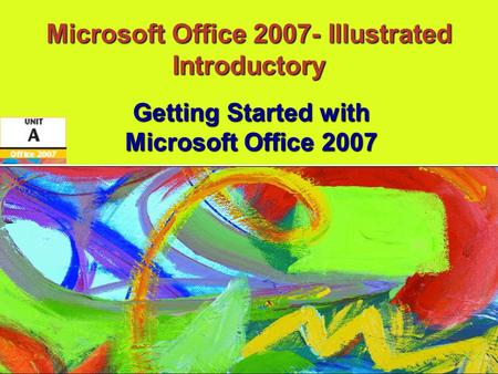 Microsoft Office 2007- Illustrated Introductory Getting Started with Microsoft Office 2007.