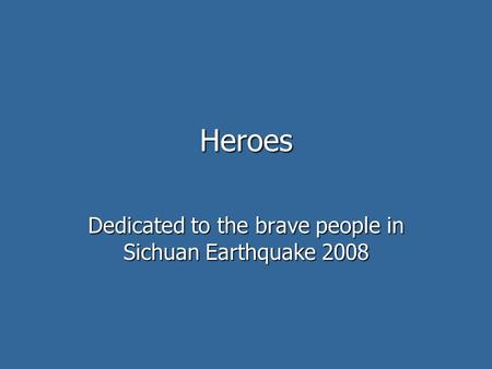 Heroes Dedicated to the brave people in Sichuan Earthquake 2008.