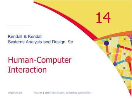Kendall & KendallCopyright © 2014 Pearson Education, Inc. Publishing as Prentice Hall 14 Kendall & Kendall Systems Analysis and Design, 9e Human-Computer.