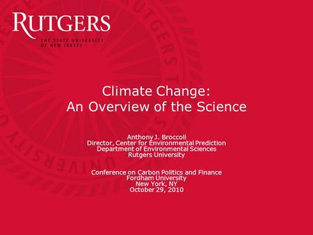 Climate Change: An Overview of the Science Anthony J. Broccoli Director, Center for Environmental Prediction Department of Environmental Sciences Rutgers.