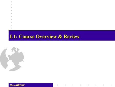 H.Lu/HKUST L1: Course Overview & Review. L01: RDBMS REVIEW -- 2 H.Lu/HKUST The Teaching Staff  Instructor: Lu Hongjun  Office: 3543 (Lift 25-26), HKUST.