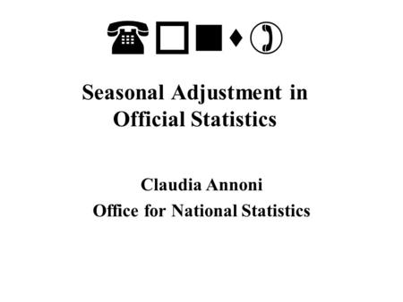 (ons) Seasonal Adjustment in Official Statistics Claudia Annoni Office for National Statistics.