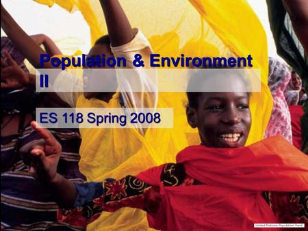 Population & Environment II ES 118 Spring 2008. Life expectancy 20 th Century saw global transformation of human health 20 th Century saw global transformation.